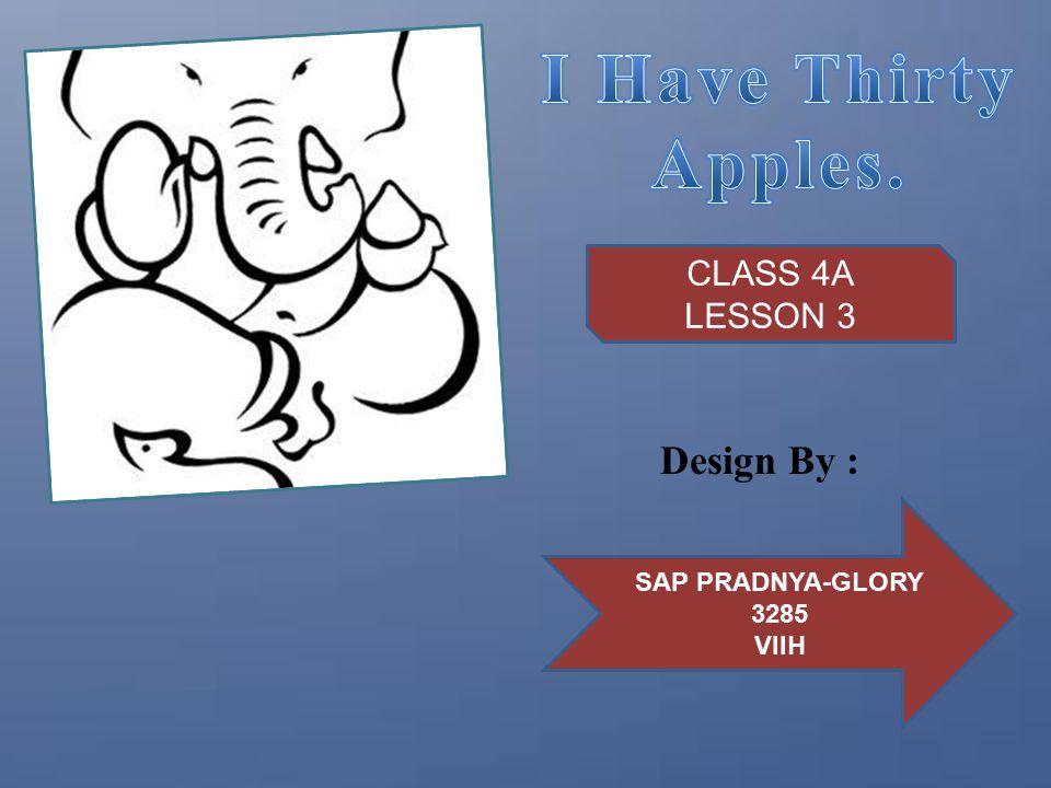 Design By : CLASS 4A LESSON 3 SAP PRADNYA-GLORY 3285 VIIH