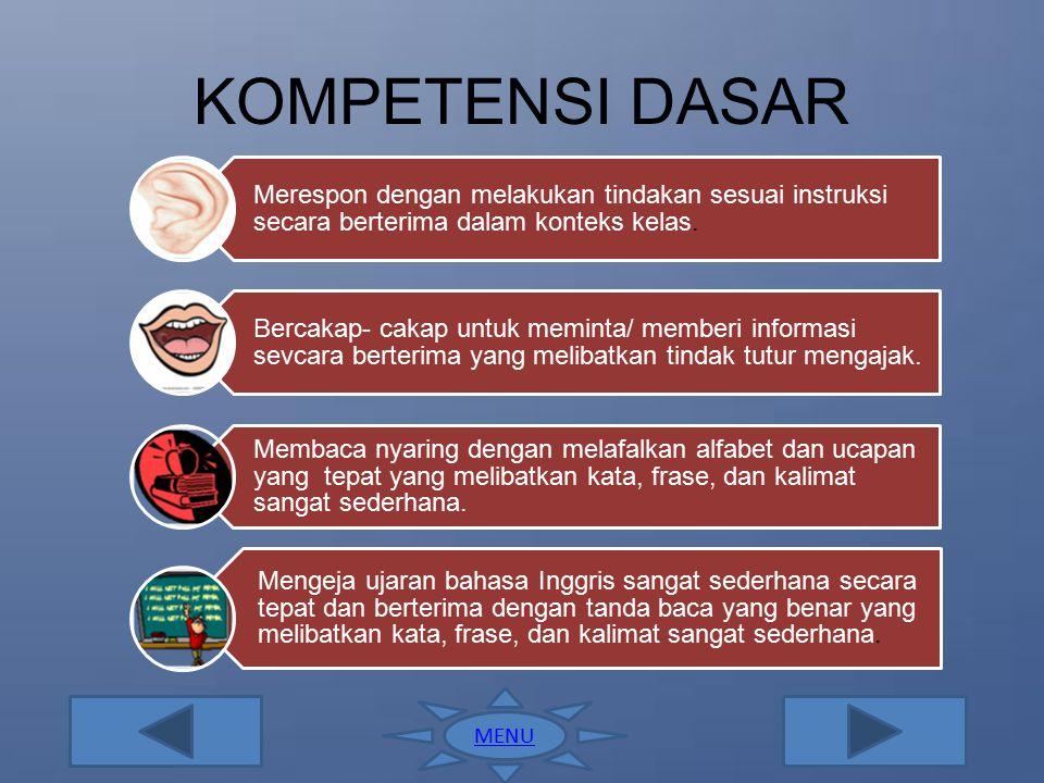 STANDAR KOMPETENSI Memahami instruksi sangat sederhana dengan tindakan dalam konteks kelas. Mengungkapkan instruksi dan informasi sangat sederhana dal