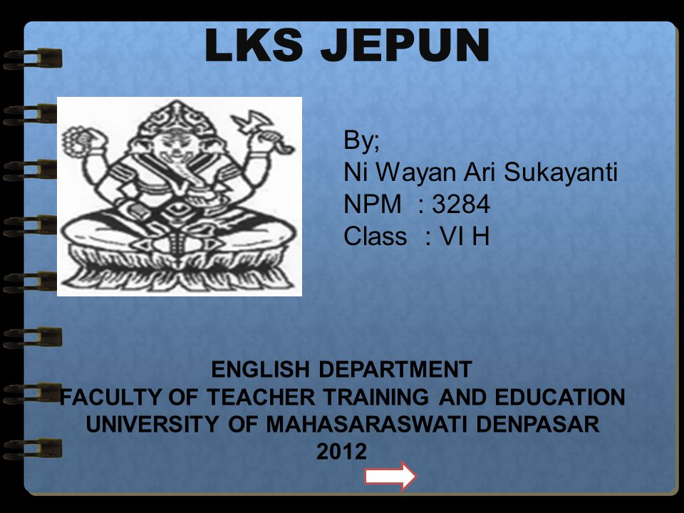 LKS JEPUN By; Ni Wayan Ari Sukayanti NPM : 3284 Class : VI H ENGLISH DEPARTMENT FACULTY OF TEACHER TRAINING AND EDUCATION UNIVERSITY OF MAHASARASWATI DENPASAR 2012