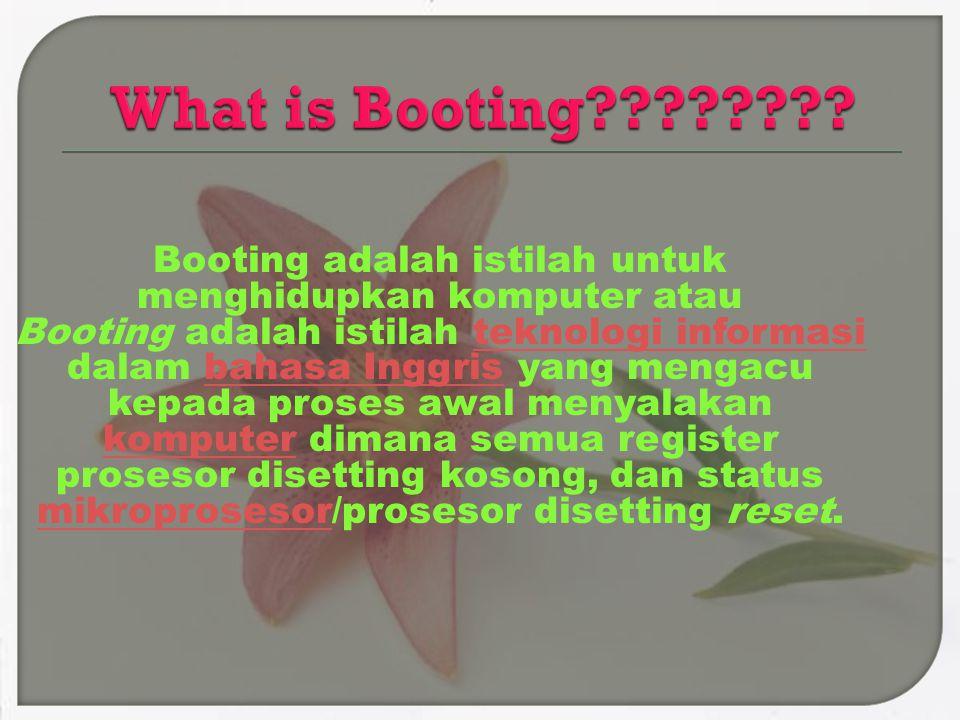 Booting adalah istilah untuk menghidupkan komputer atau Booting adalah istilah teknologi informasi dalam bahasa Inggris yang mengacu kepada proses awa