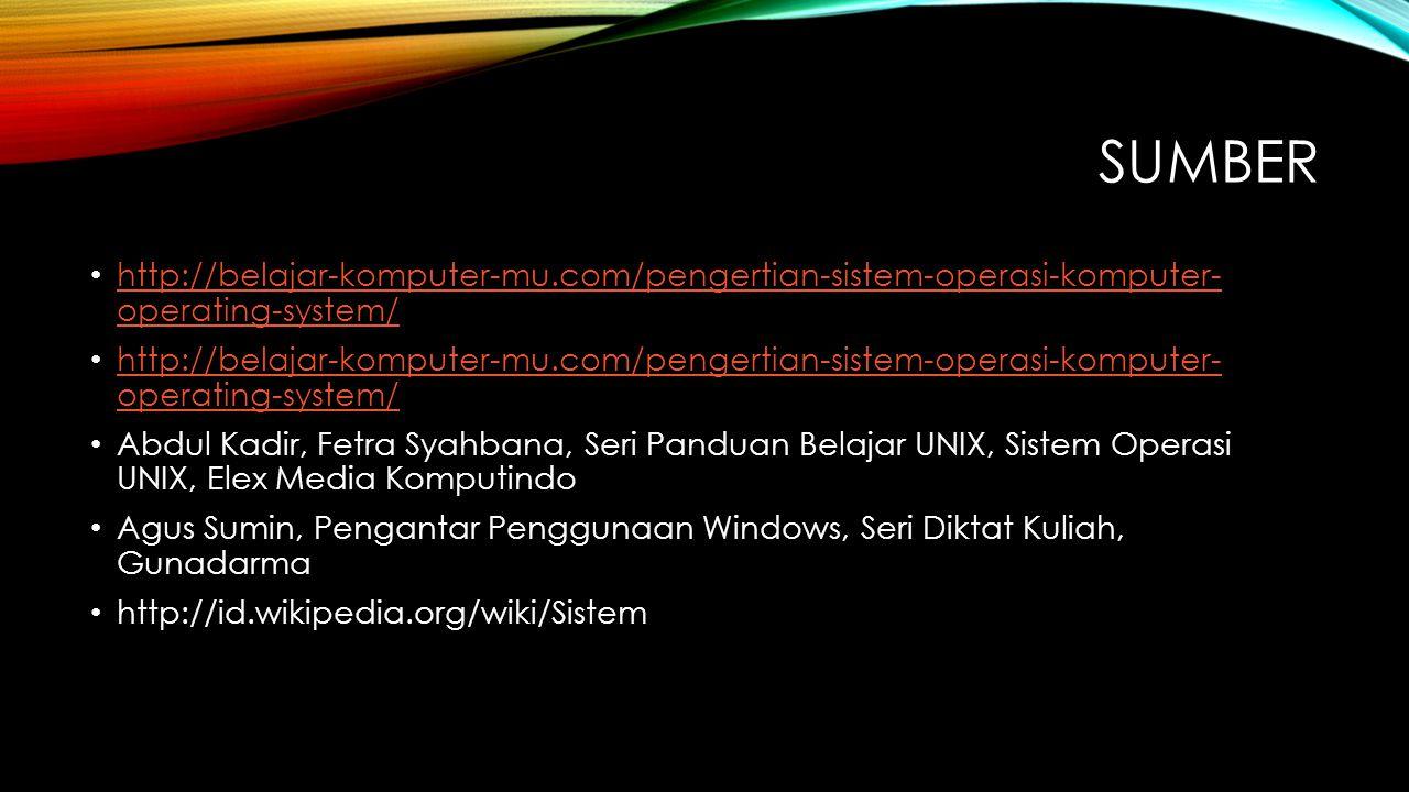 SUMBER http://belajar-komputer-mu.com/pengertian-sistem-operasi-komputer- operating-system/ http://belajar-komputer-mu.com/pengertian-sistem-operasi-k