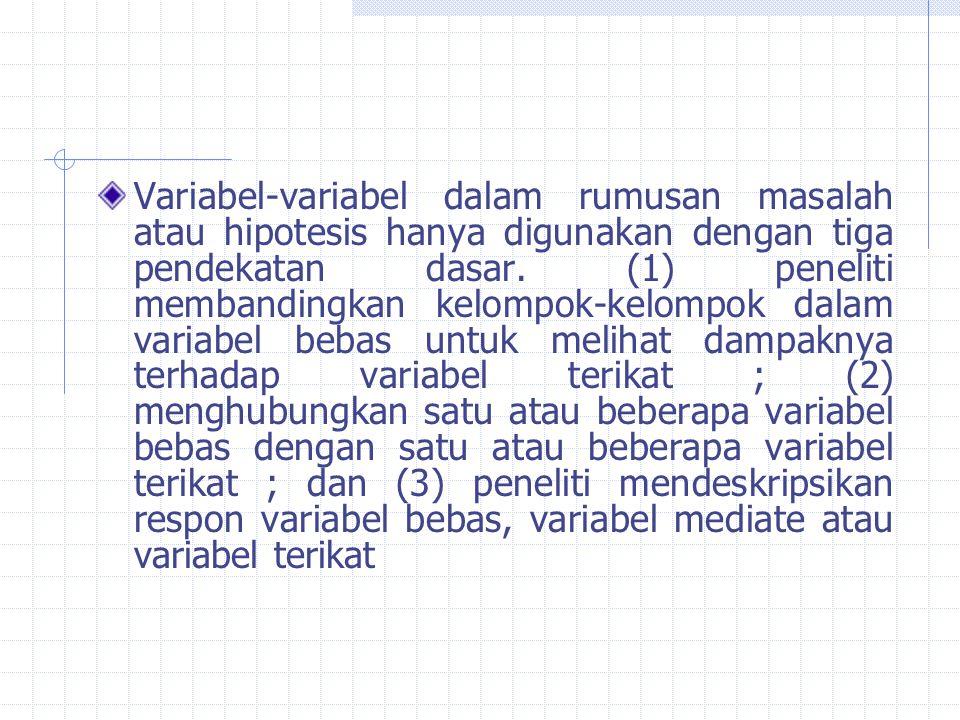 Variabel-variabel dalam rumusan masalah atau hipotesis hanya digunakan dengan tiga pendekatan dasar. (1) peneliti membandingkan kelompok-kelompok dala