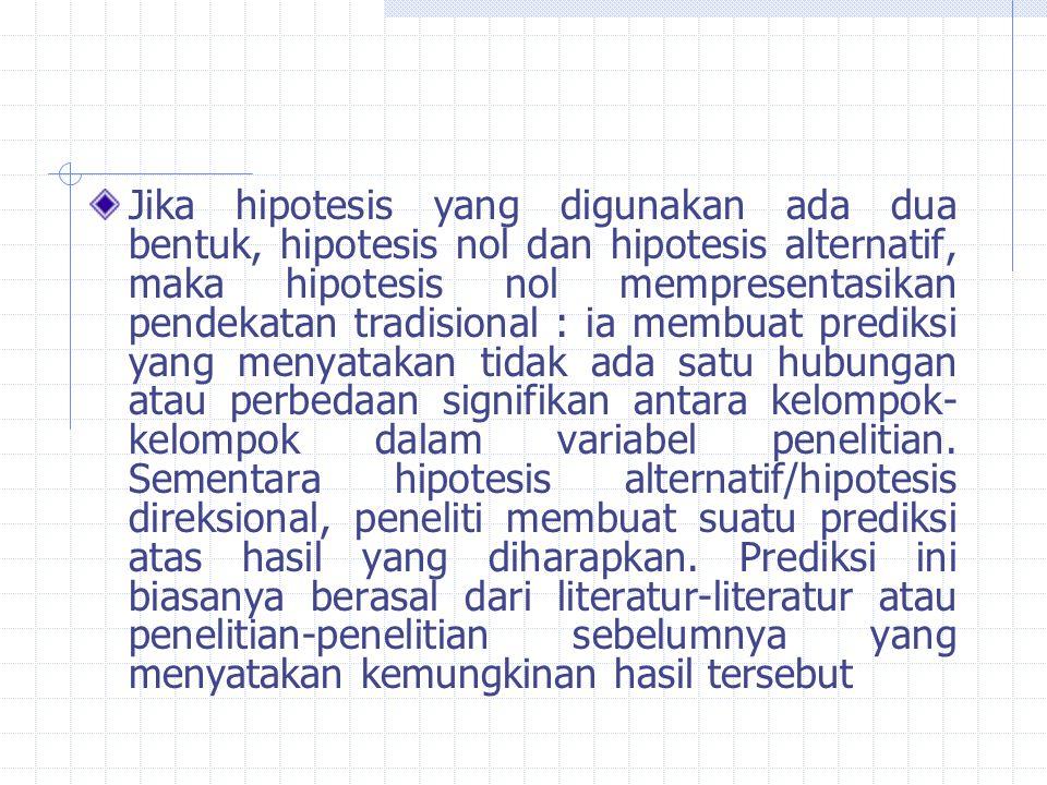 Jika hipotesis yang digunakan ada dua bentuk, hipotesis nol dan hipotesis alternatif, maka hipotesis nol mempresentasikan pendekatan tradisional : ia