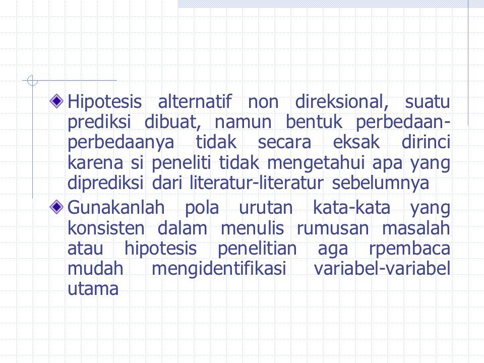 Hipotesis alternatif non direksional, suatu prediksi dibuat, namun bentuk perbedaan- perbedaanya tidak secara eksak dirinci karena si peneliti tidak m