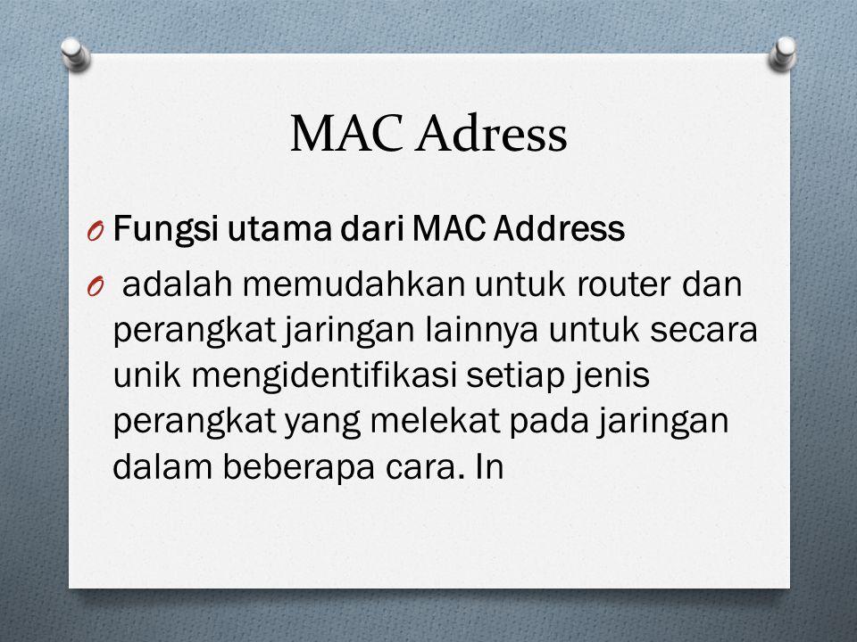 MAC Adress O Fungsi utama dari MAC Address O adalah memudahkan untuk router dan perangkat jaringan lainnya untuk secara unik mengidentifikasi setiap jenis perangkat yang melekat pada jaringan dalam beberapa cara.