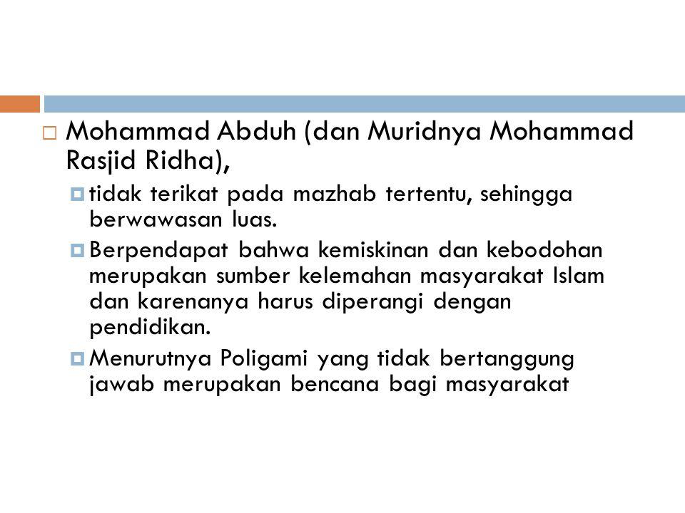  Mohammad Abduh (dan Muridnya Mohammad Rasjid Ridha),  tidak terikat pada mazhab tertentu, sehingga berwawasan luas.