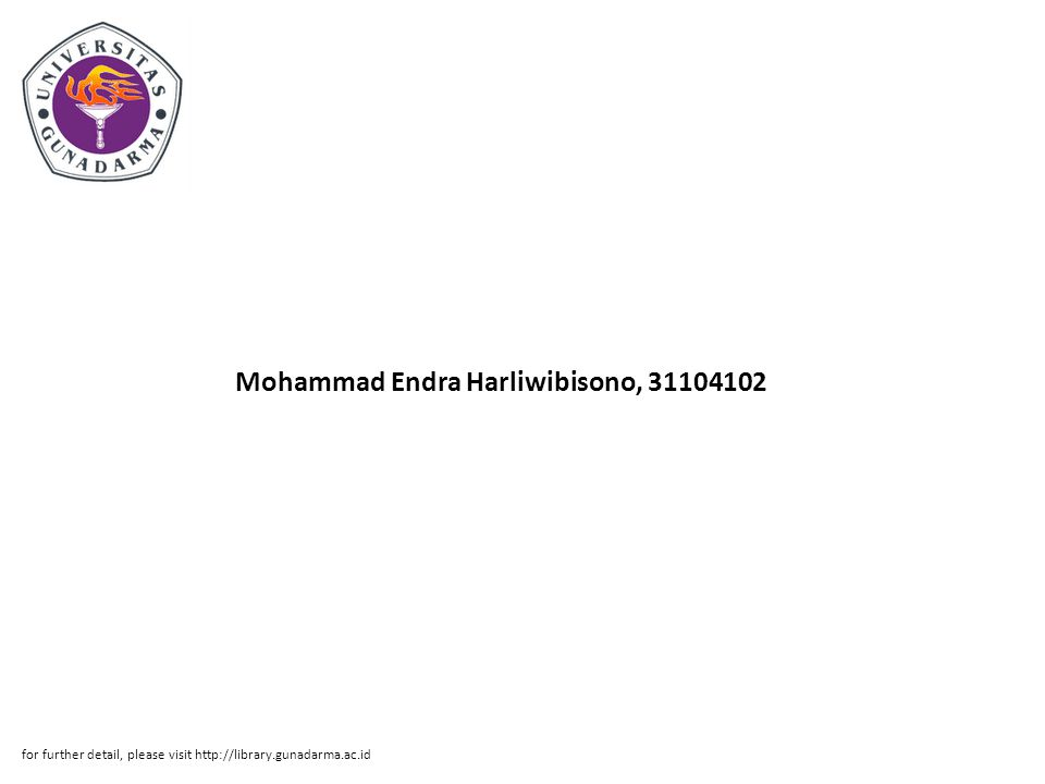 Mohammad Endra Harliwibisono, 31104102 for further detail, please visit http://library.gunadarma.ac.id
