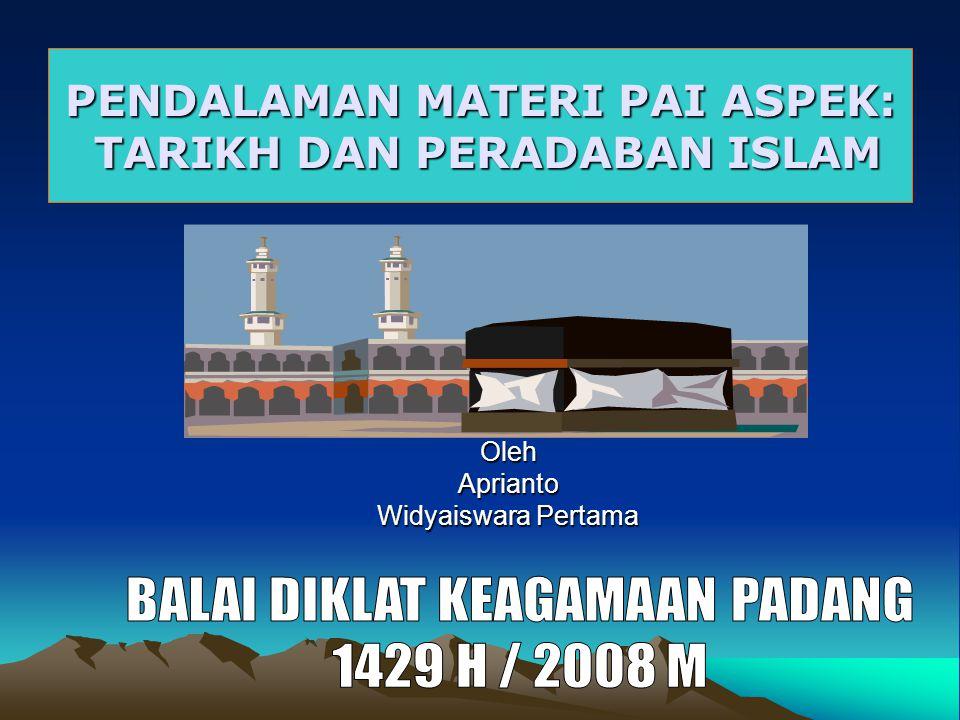 PENDALAMAN MATERI PAI ASPEK: TARIKH DAN PERADABAN ISLAM OlehAprianto Widyaiswara Pertama