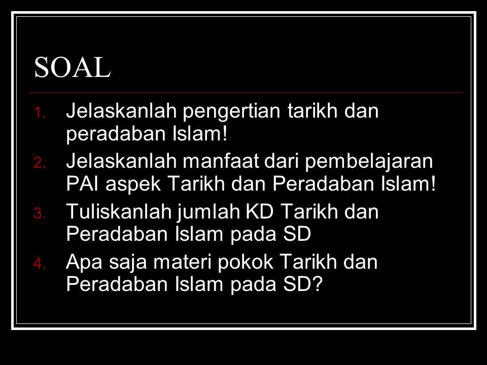SOAL 1. Jelaskanlah pengertian tarikh dan peradaban Islam! 2. Jelaskanlah manfaat dari pembelajaran PAI aspek Tarikh dan Peradaban Islam! 3. Tuliskanl