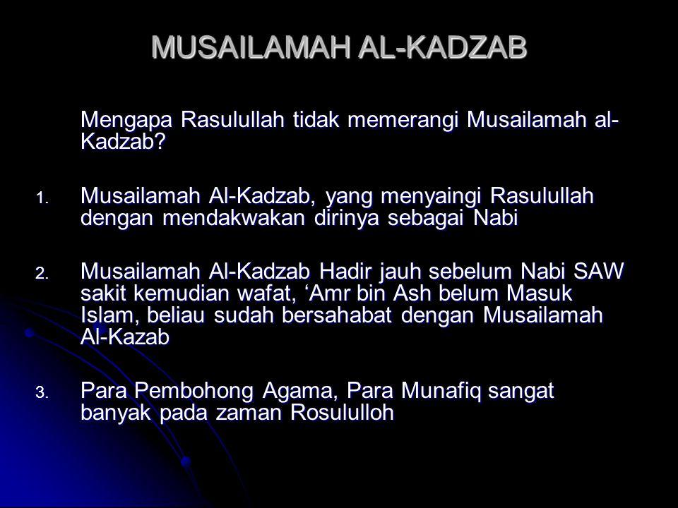 MUSAILAMAH AL-KADZAB Mengapa Rasulullah tidak memerangi Musailamah al- Kadzab? 1. Musailamah Al-Kadzab, yang menyaingi Rasulullah dengan mendakwakan d