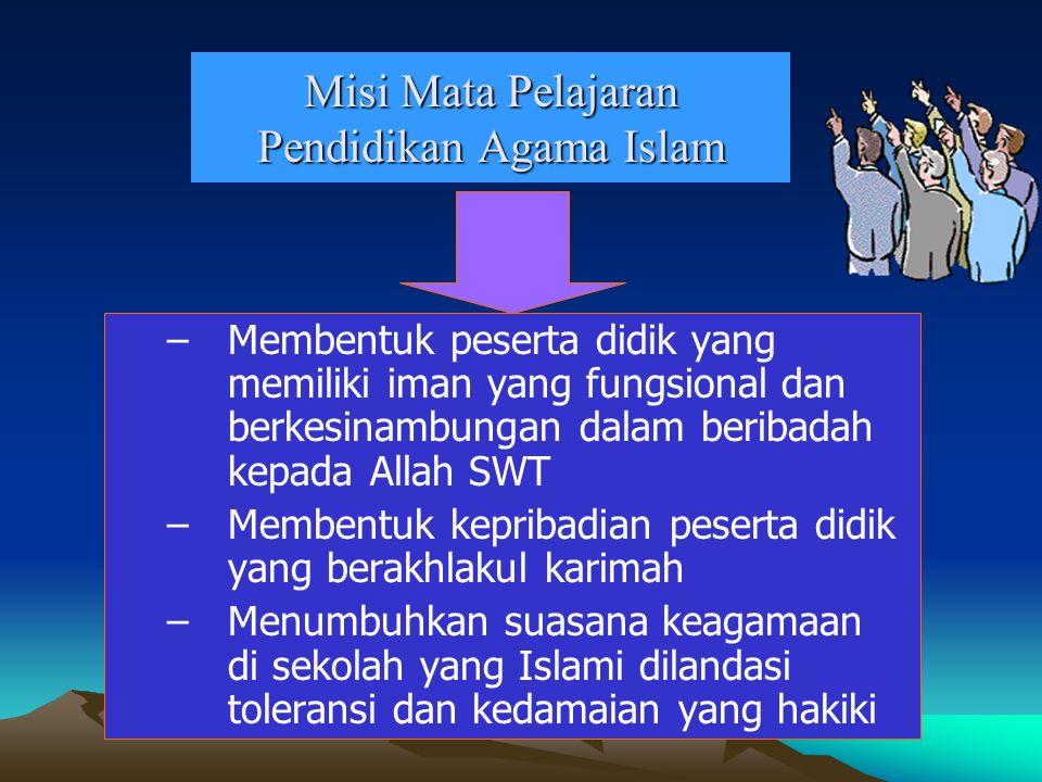 Misi Mata Pelajaran Pendidikan Agama Islam –M–Membentuk peserta didik yang memiliki iman yang fungsional dan berkesinambungan dalam beribadah kepada A