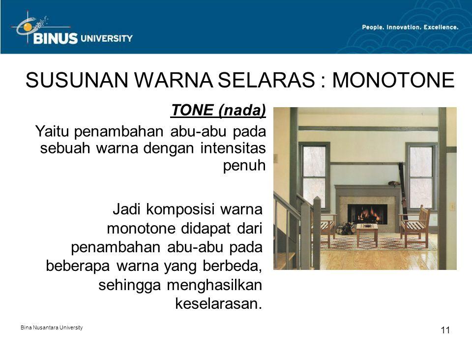 Bina Nusantara University 11 SUSUNAN WARNA SELARAS : MONOTONE TONE (nada) Yaitu penambahan abu-abu pada sebuah warna dengan intensitas penuh Jadi komp