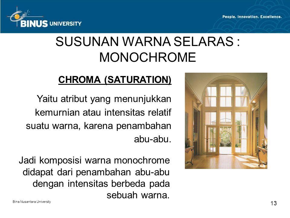 Bina Nusantara University 13 SUSUNAN WARNA SELARAS : MONOCHROME CHROMA (SATURATION) Yaitu atribut yang menunjukkan kemurnian atau intensitas relatif s