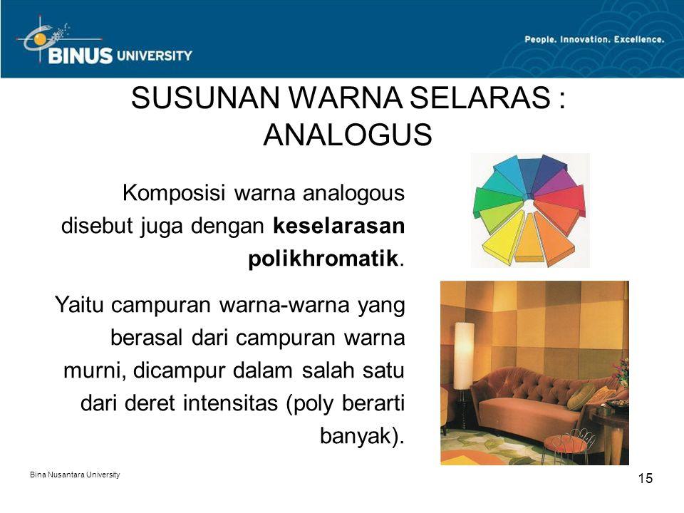 Bina Nusantara University 15 SUSUNAN WARNA SELARAS : ANALOGUS Komposisi warna analogous disebut juga dengan keselarasan polikhromatik. Yaitu campuran