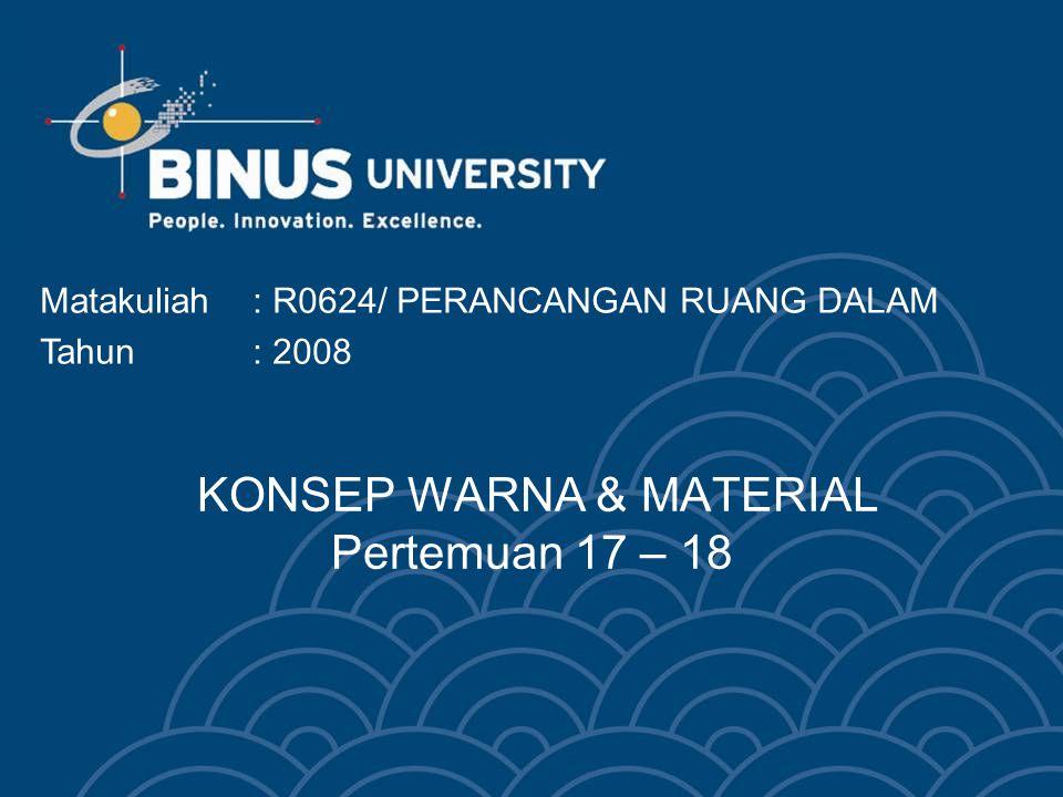 Bina Nusantara University 3 KONSEP WARNA & MATERIAL Tiap material memiliki karakter warna dan tekstur tertentu, yang mempengaruhi karakter ruang secara keseluruhan.