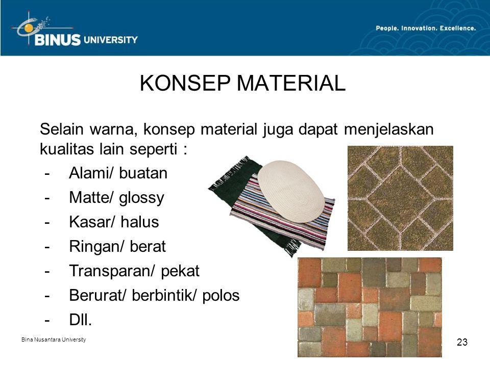 Bina Nusantara University 23 KONSEP MATERIAL Selain warna, konsep material juga dapat menjelaskan kualitas lain seperti : -Alami/ buatan -Matte/ gloss