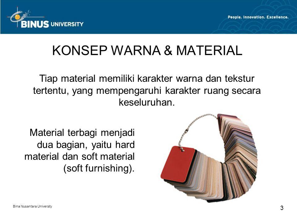 Bina Nusantara University 3 KONSEP WARNA & MATERIAL Tiap material memiliki karakter warna dan tekstur tertentu, yang mempengaruhi karakter ruang secar