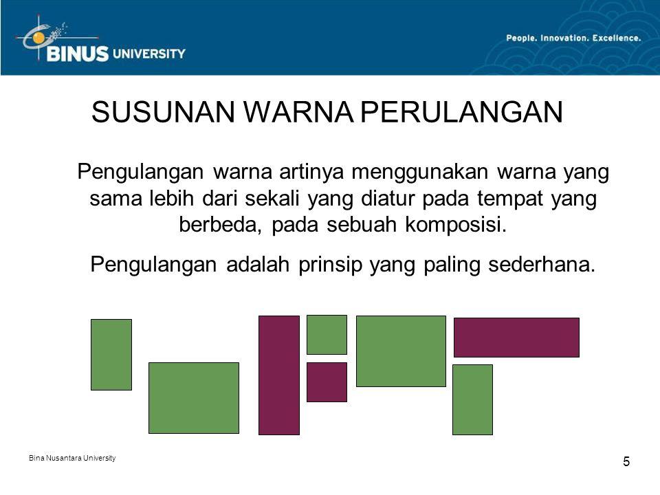 Bina Nusantara University 5 SUSUNAN WARNA PERULANGAN Pengulangan warna artinya menggunakan warna yang sama lebih dari sekali yang diatur pada tempat y