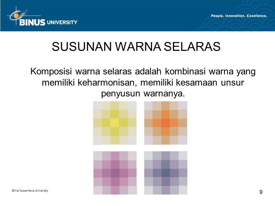 Bina Nusantara University 10 SUSUNAN WARNA SELARAS Komposisi warna selaras dapat dicapai dengan menggunakan komposisi warna monotone, monochrome maupun analogus.