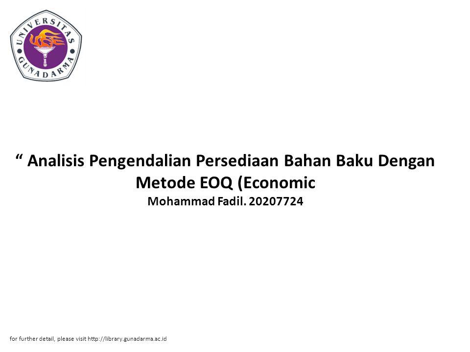 """"""" Analisis Pengendalian Persediaan Bahan Baku Dengan Metode EOQ (Economic Mohammad Fadil. 20207724 for further detail, please visit http://library.gun"""