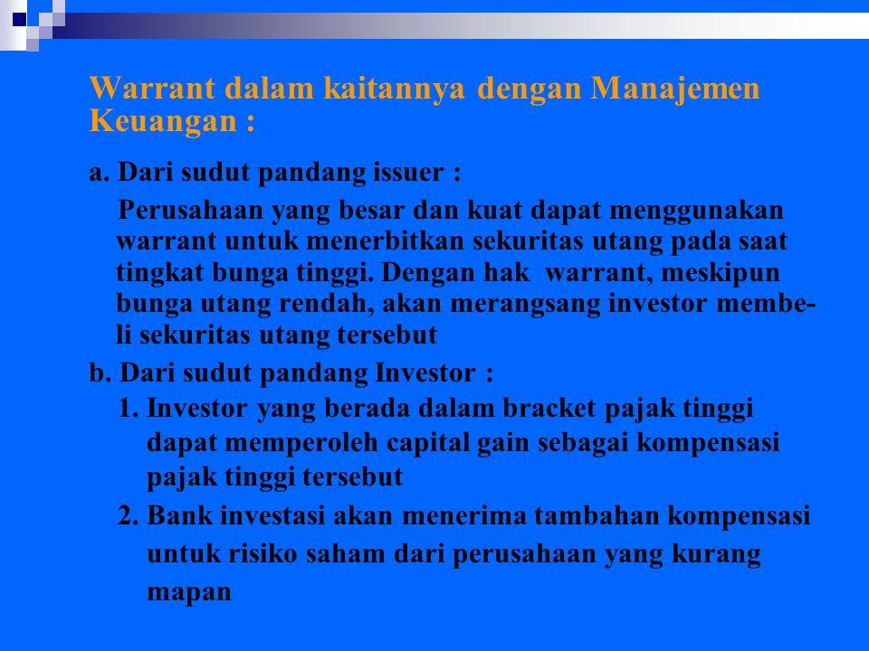 Warrant dalam kaitannya dengan Manajemen Keuangan : a. Dari sudut pandang issuer : Perusahaan yang besar dan kuat dapat menggunakan warrant untuk mene