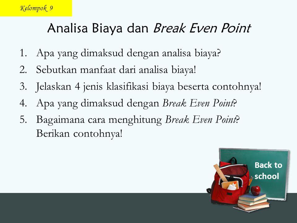Back to school Analisa Biaya dan Break Even Point 1.Apa yang dimaksud dengan analisa biaya? 2.Sebutkan manfaat dari analisa biaya! 3.Jelaskan 4 jenis