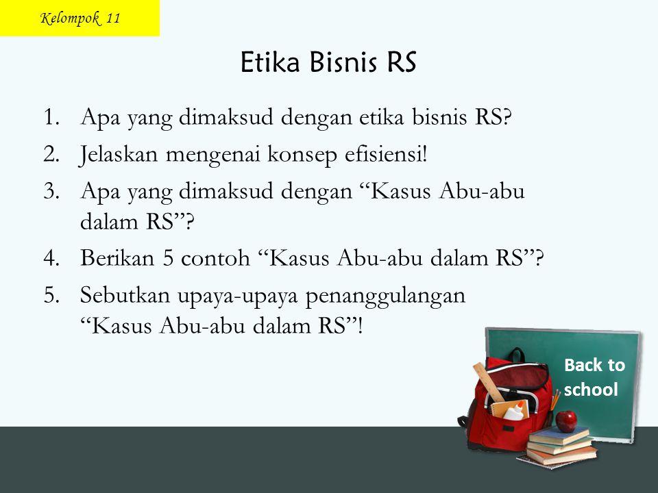 """Back to school Etika Bisnis RS 1.Apa yang dimaksud dengan etika bisnis RS? 2.Jelaskan mengenai konsep efisiensi! 3.Apa yang dimaksud dengan """"Kasus Abu"""