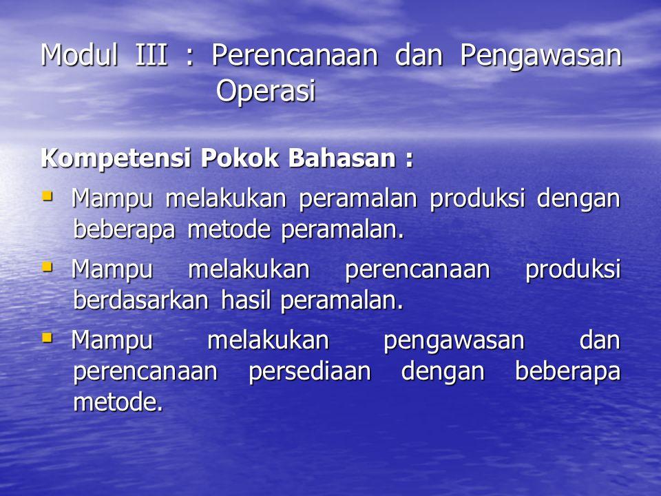 Modul III : Perencanaan dan Pengawasan Operasi Kompetensi Pokok Bahasan :  Mampu melakukan peramalan produksi dengan beberapa metode peramalan.  Mam