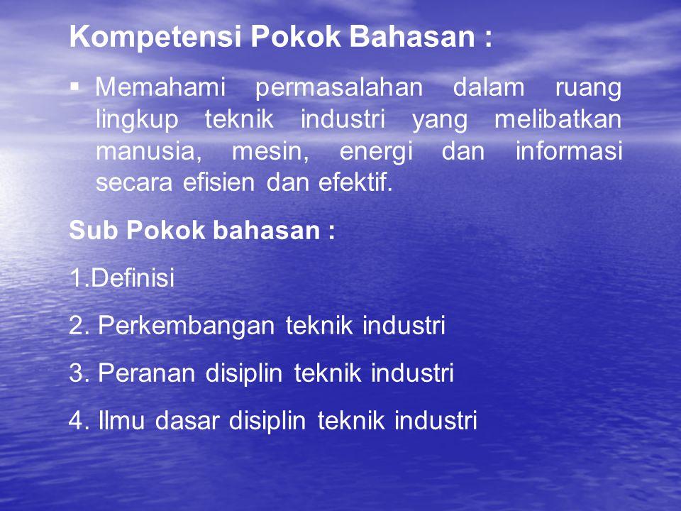 Kompetensi Pokok Bahasan :  Memahami permasalahan dalam ruang lingkup teknik industri yang melibatkan manusia, mesin, energi dan informasi secara efi