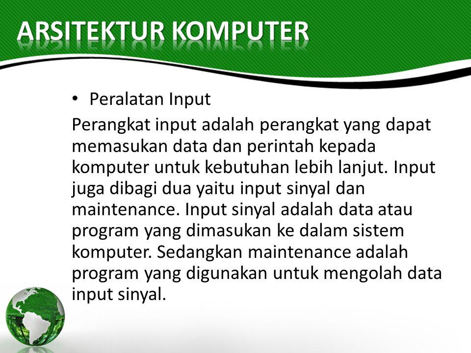 Peralatan Input Perangkat input adalah perangkat yang dapat memasukan data dan perintah kepada komputer untuk kebutuhan lebih lanjut. Input juga dibag