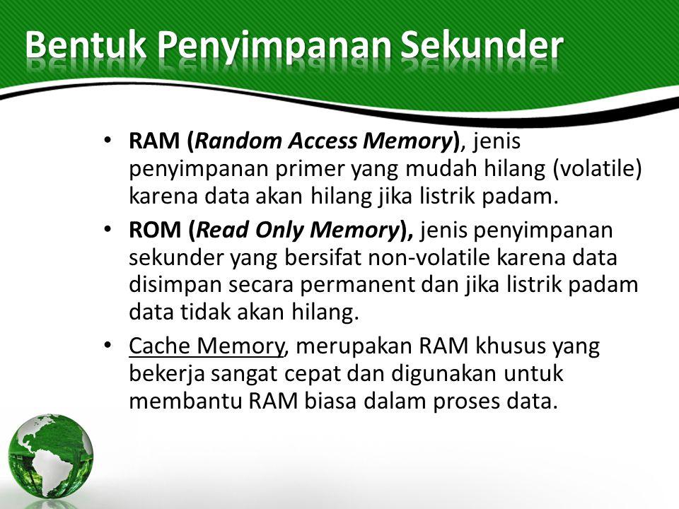 RAM (Random Access Memory), jenis penyimpanan primer yang mudah hilang (volatile) karena data akan hilang jika listrik padam. ROM (Read Only Memory),