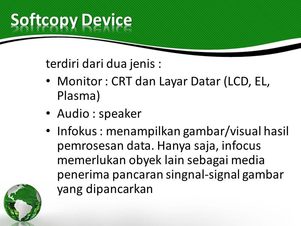 terdiri dari dua jenis : Monitor : CRT dan Layar Datar (LCD, EL, Plasma) Audio : speaker Infokus : menampilkan gambar/visual hasil pemrosesan data. Ha