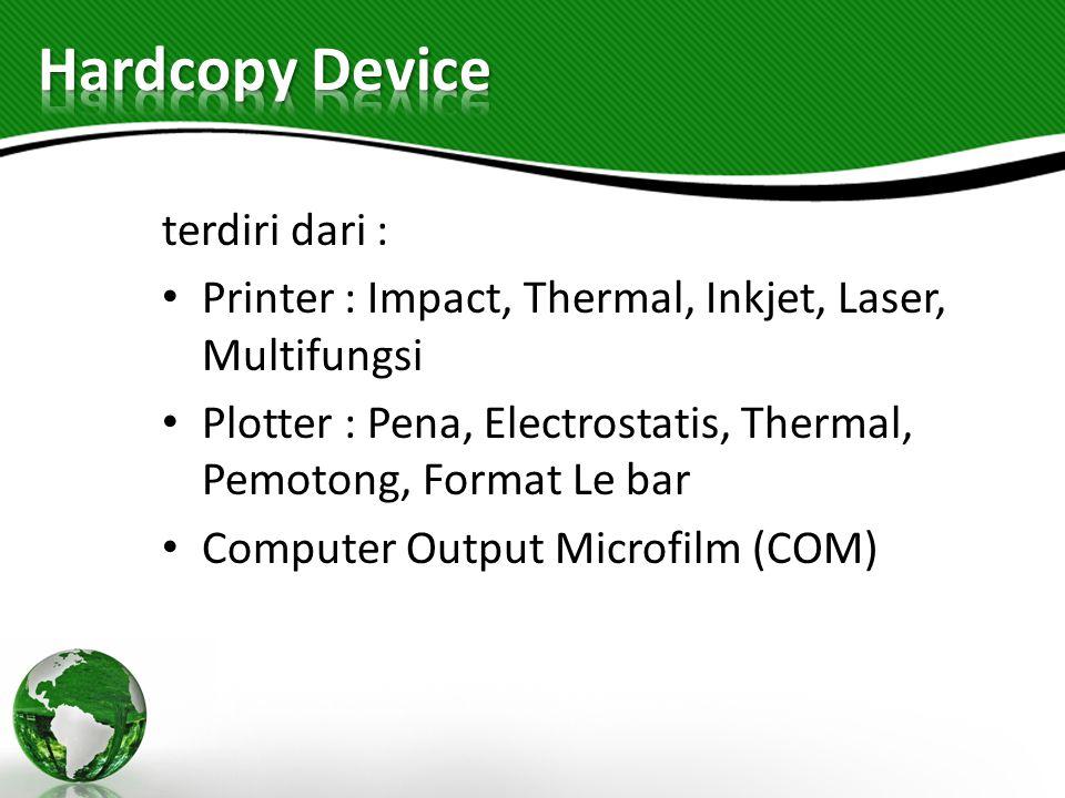 terdiri dari : Printer : Impact, Thermal, Inkjet, Laser, Multifungsi Plotter : Pena, Electrostatis, Thermal, Pemotong, Format Le bar Computer Output M