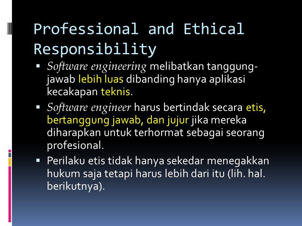 Professional and Ethical Responsibility  Software engineering melibatkan tanggung- jawab lebih luas dibanding hanya aplikasi kecakapan teknis.  Soft