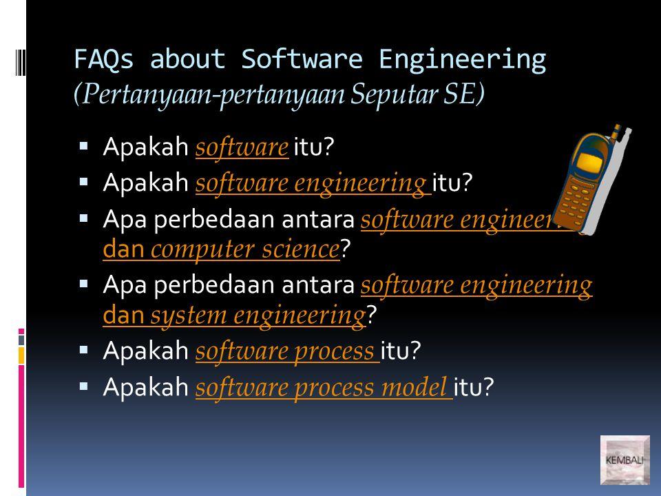 FAQs about Software Engineering (Lanjutan)  Apa saja yang merupakan biaya-biaya rekayasa perangkat lunak itu?biaya-biaya rekayasa perangkat lunak  Apa saja metode rekayasa perangkat lunak itu?metode rekayasa perangkat lunak  Apakah CASE (Computer-Aided Software Engineering) itu?CASE  Apa saja atribut dari perangkat lunak yang baik?atribut dari perangkat lunak  Apakah yang merupakan tantangan kunci dalam menghadapi rekayasa perangkat lunak?tantangan kunci