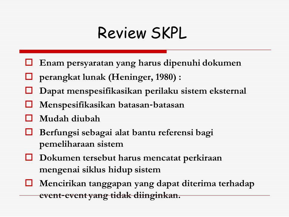 Review SKPL  Enam persyaratan yang harus dipenuhi dokumen  perangkat lunak (Heninger, 1980) :  Dapat menspesifikasikan perilaku sistem eksternal 