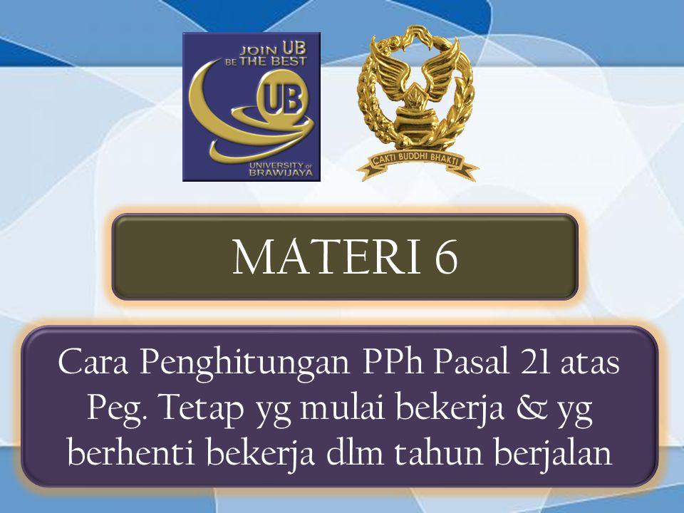 MATERI 6 Cara Penghitungan PPh Pasal 21 atas Peg. Tetap yg mulai bekerja & yg berhenti bekerja dlm tahun berjalan