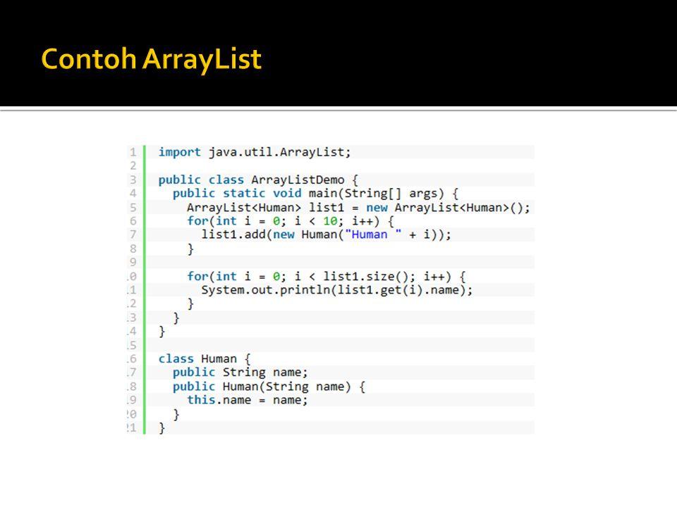  Kelebihan lain collection framework ini adalah kemampuannya untuk membuat perulangan dirinya sendiri, sebab Collection framework mengimplementasikan interface Iterable.