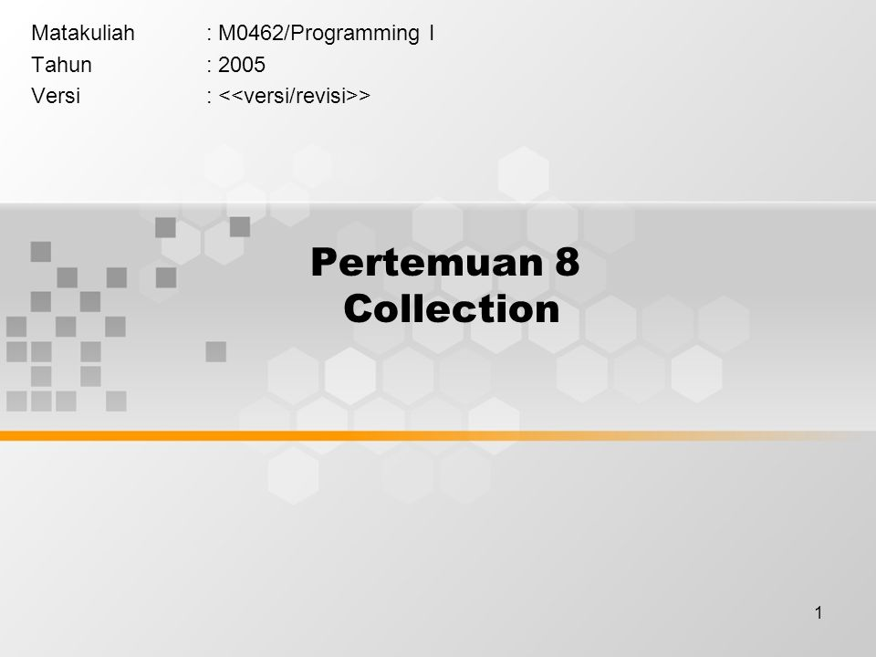 1 Pertemuan 8 Collection Matakuliah: M0462/Programming I Tahun: 2005 Versi: >