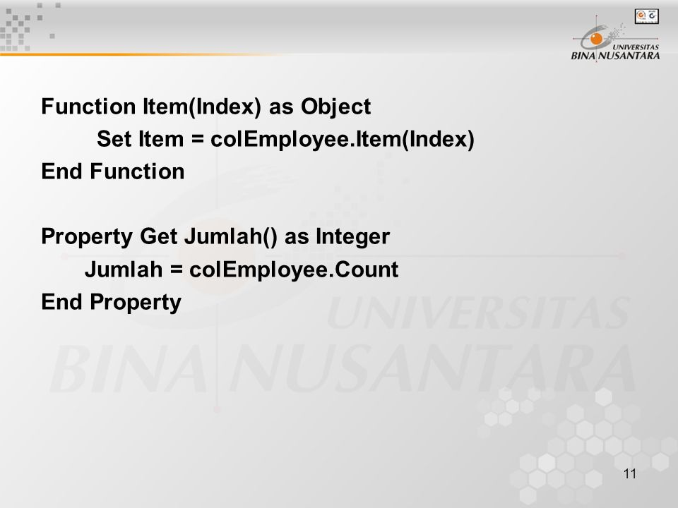 11 Function Item(Index) as Object Set Item = colEmployee.Item(Index) End Function Property Get Jumlah() as Integer Jumlah = colEmployee.Count End Property