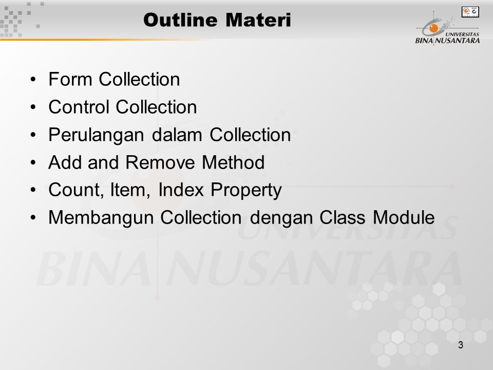 3 Outline Materi Form Collection Control Collection Perulangan dalam Collection Add and Remove Method Count, Item, Index Property Membangun Collection