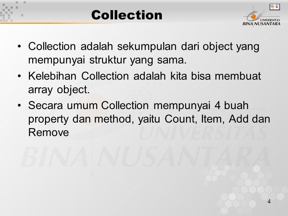 4 Collection Collection adalah sekumpulan dari object yang mempunyai struktur yang sama. Kelebihan Collection adalah kita bisa membuat array object. S