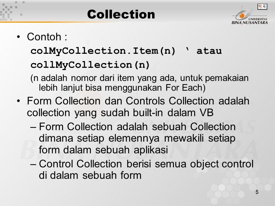 5 Collection Contoh : colMyCollection.Item(n) ' atau collMyCollection(n) (n adalah nomor dari item yang ada, untuk pemakaian lebih lanjut bisa menggun