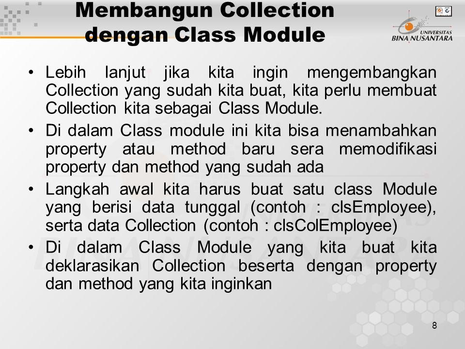 8 Membangun Collection dengan Class Module Lebih lanjut jika kita ingin mengembangkan Collection yang sudah kita buat, kita perlu membuat Collection k