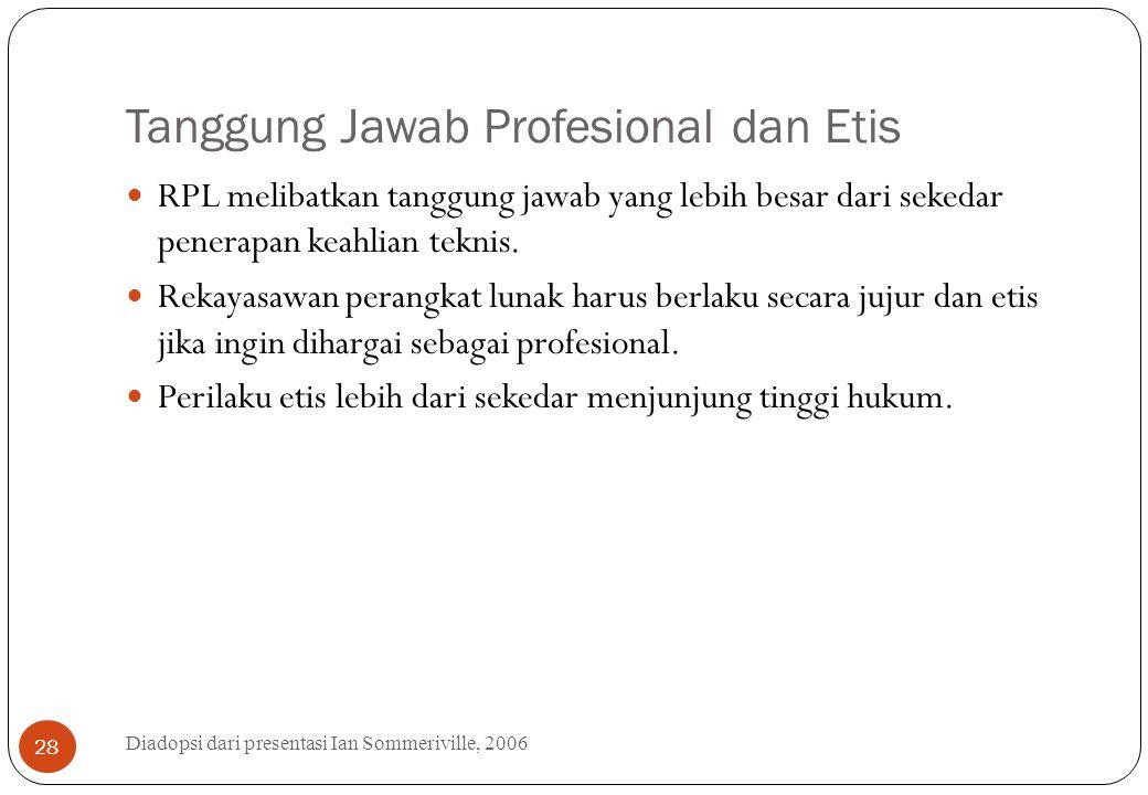 Tanggung Jawab Profesional dan Etis Diadopsi dari presentasi Ian Sommeriville, 2006 28 RPL melibatkan tanggung jawab yang lebih besar dari sekedar pen