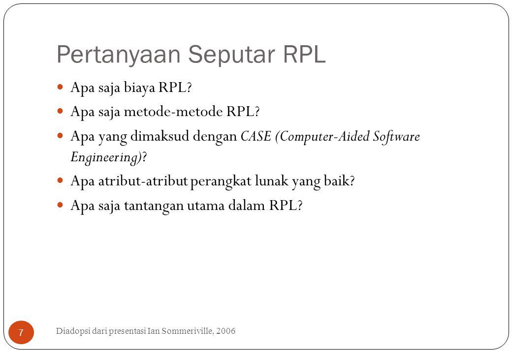 Pertanyaan Seputar RPL Diadopsi dari presentasi Ian Sommeriville, 2006 7 Apa saja biaya RPL? Apa saja metode-metode RPL? Apa yang dimaksud dengan CASE
