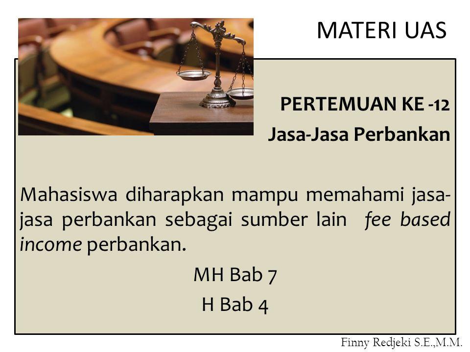 MATERI UAS PERTEMUAN KE -12 Jasa-Jasa Perbankan Mahasiswa diharapkan mampu memahami jasa- jasa perbankan sebagai sumber lain fee based income perbankan.