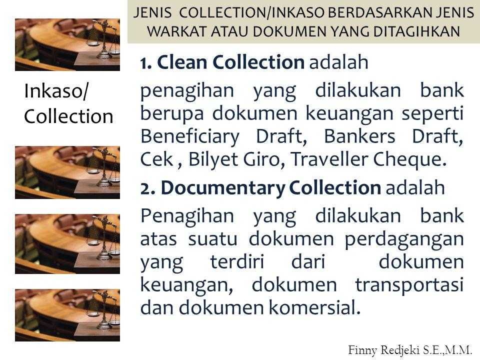 1. Clean Collection adalah penagihan yang dilakukan bank berupa dokumen keuangan seperti Beneficiary Draft, Bankers Draft, Cek, Bilyet Giro, Traveller