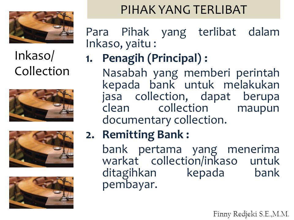 Para Pihak yang terlibat dalam Inkaso, yaitu : 1.Penagih (Principal) : Nasabah yang memberi perintah kepada bank untuk melakukan jasa collection, dapat berupa clean collection maupun documentary collection.