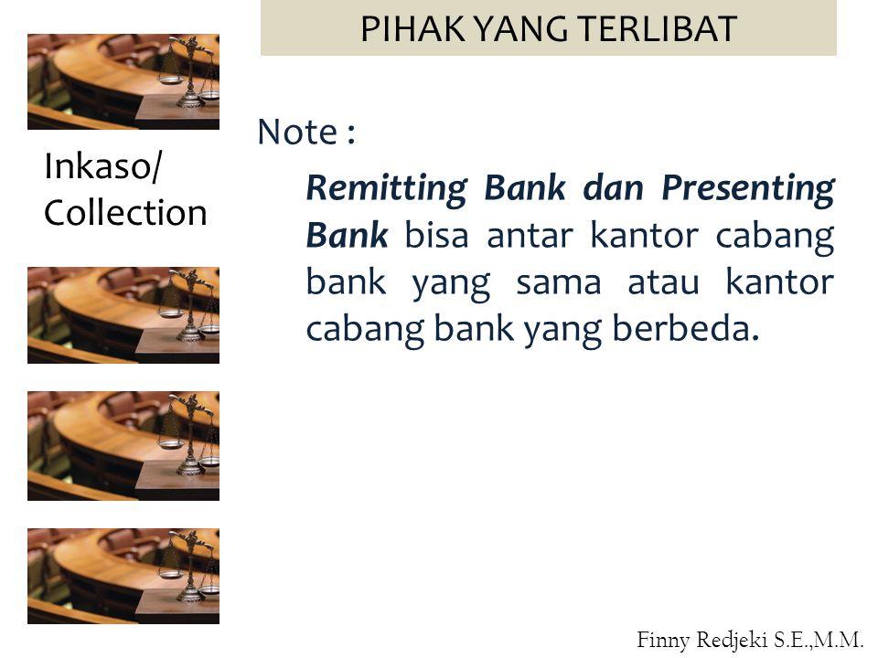 Note : Remitting Bank dan Presenting Bank bisa antar kantor cabang bank yang sama atau kantor cabang bank yang berbeda. Inkaso/ Collection PIHAK YANG